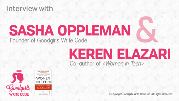 Interview with Sasha Oppleman of Goodgirls Write Code and Keren Elazari, Co-author of: Women in Tech